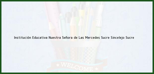 Teléfono, Dirección y otros datos de contacto para Institución Educativa Nuestra Señora de Las Mercedes Sucre, Sincelejo, Sucre, Colombia