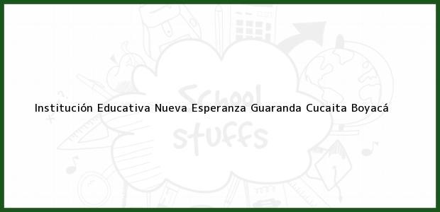 Teléfono, Dirección y otros datos de contacto para Institución Educativa Nueva Esperanza Guaranda, Cucaita, Boyacá, Colombia