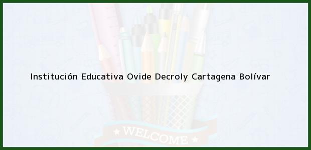 Teléfono, Dirección y otros datos de contacto para Institución Educativa Ovide Decroly, Cartagena, Bolívar, Colombia