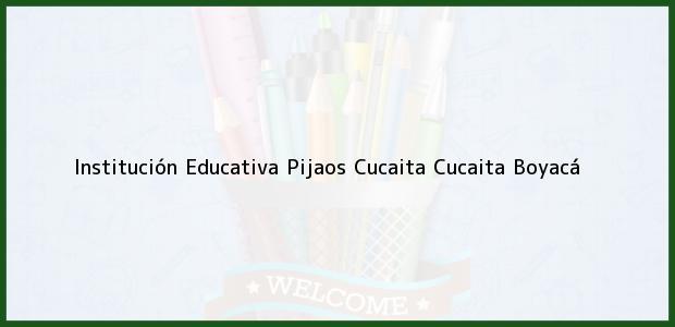 Teléfono, Dirección y otros datos de contacto para Institución Educativa Pijaos Cucaita, Cucaita, Boyacá, Colombia
