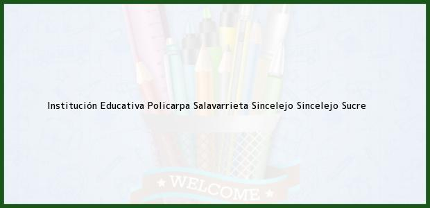 Teléfono, Dirección y otros datos de contacto para Institución Educativa Policarpa Salavarrieta Sincelejo, Sincelejo, Sucre, Colombia