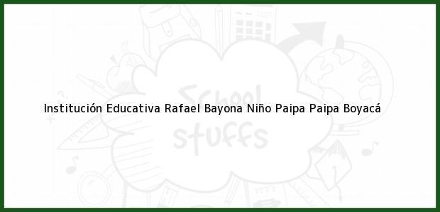 Teléfono, Dirección y otros datos de contacto para Institución Educativa Rafael Bayona Niño Paipa, Paipa, Boyacá, Colombia