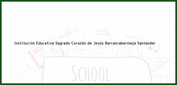 Teléfono, Dirección y otros datos de contacto para Institución Educativa Sagrado Corazón de Jesús, Barrancabermeja, Santander, Colombia