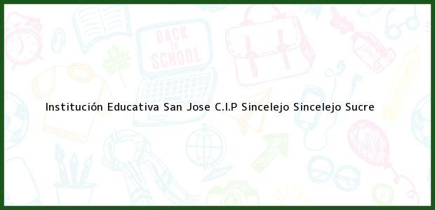 Teléfono, Dirección y otros datos de contacto para Institución Educativa San Jose C.I.P Sincelejo, Sincelejo, Sucre, Colombia