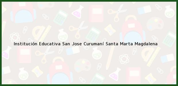 Teléfono, Dirección y otros datos de contacto para Institución Educativa San Jose Curumaní, Santa Marta, Magdalena, Colombia