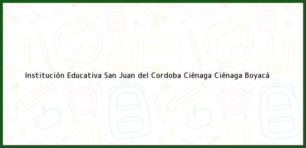 Teléfono, Dirección y otros datos de contacto para Institución Educativa San Juan del Cordoba Ciénaga, Ciénaga, Boyacá, Colombia