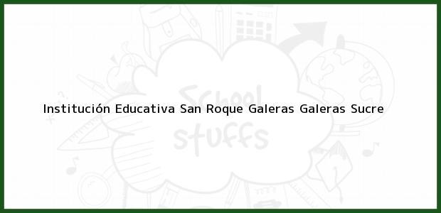 Teléfono, Dirección y otros datos de contacto para Institución Educativa San Roque Galeras, Galeras, Sucre, Colombia