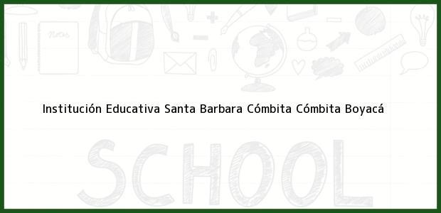 Teléfono, Dirección y otros datos de contacto para Institución Educativa Santa Barbara Cómbita, Cómbita, Boyacá, Colombia