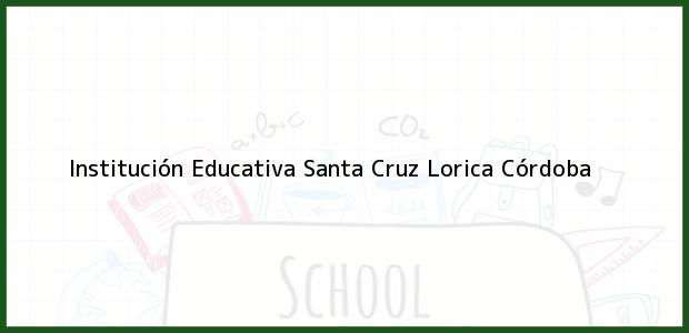 Teléfono, Dirección y otros datos de contacto para Institución Educativa Santa Cruz, Lorica, Córdoba, Colombia