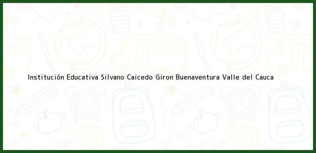Teléfono, Dirección y otros datos de contacto para Institución Educativa Silvano Caicedo Giron, Buenaventura, Valle del Cauca, Colombia