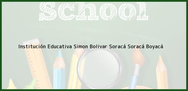 Teléfono, Dirección y otros datos de contacto para Institución Educativa Simon Bolivar Soracá, Soracá, Boyacá, Colombia
