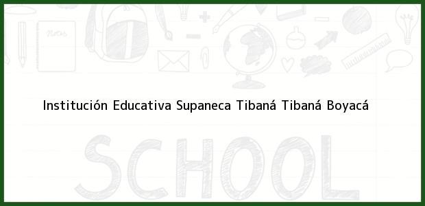 Teléfono, Dirección y otros datos de contacto para Institución Educativa Supaneca Tibaná, Tibaná, Boyacá, Colombia