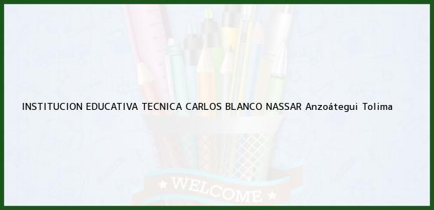 Teléfono, Dirección y otros datos de contacto para Institucion Educativa Tecnica Carlos Blanco Nassar, Anzoátegui, Tolima, Colombia