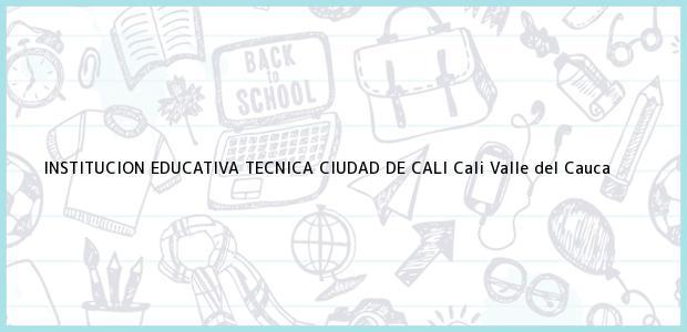 Teléfono, Dirección y otros datos de contacto para Institución Educativa Técnica Ciudad de Cali, Cali, Valle del Cauca, Colombia