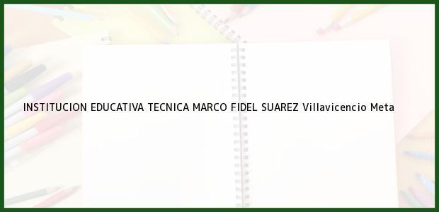 Teléfono, Dirección y otros datos de contacto para Institución Educativa Tecnica Marco Fidel Suarez, Villavicencio, Meta, Colombia