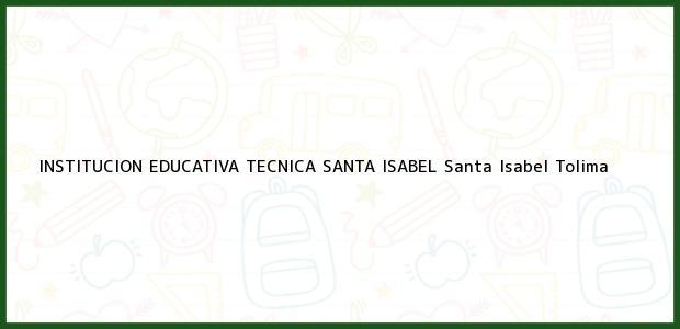 Teléfono, Dirección y otros datos de contacto para INSTITUCION EDUCATIVA TECNICA SANTA ISABEL, Santa Isabel, Tolima, Colombia