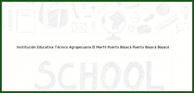 Teléfono, Dirección y otros datos de contacto para Institución Educativa Técnico Agropecuaria El Marfil Puerto Boyacá, Puerto Boyacá, Boyacá, Colombia