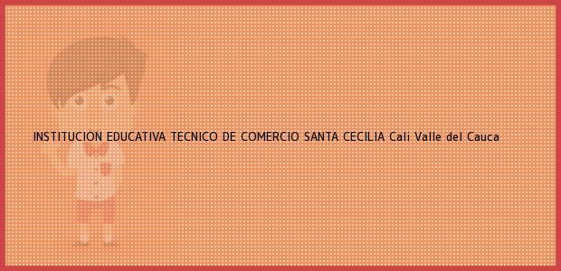 Teléfono, Dirección y otros datos de contacto para Institución Educativa Técnico de Comercio Santa Cecilia, Cali, Valle del Cauca, Colombia