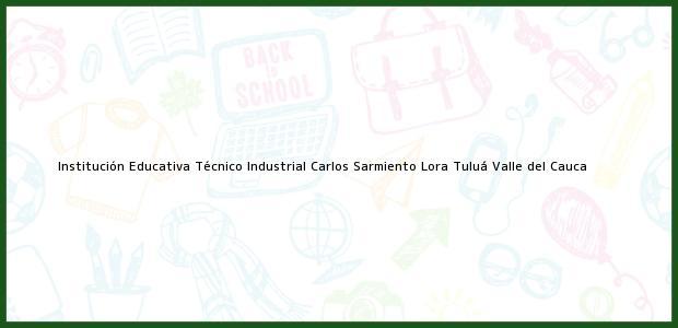 Teléfono, Dirección y otros datos de contacto para Institución Educativa Técnico Industrial Carlos Sarmiento Lora, Tuluá, Valle del Cauca, Colombia