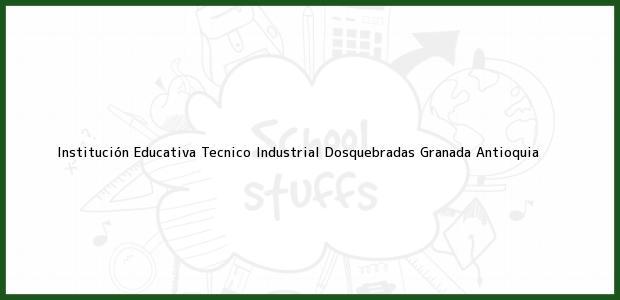 Teléfono, Dirección y otros datos de contacto para Institución Educativa Tecnico Industrial Dosquebradas, Granada, Antioquia, Colombia