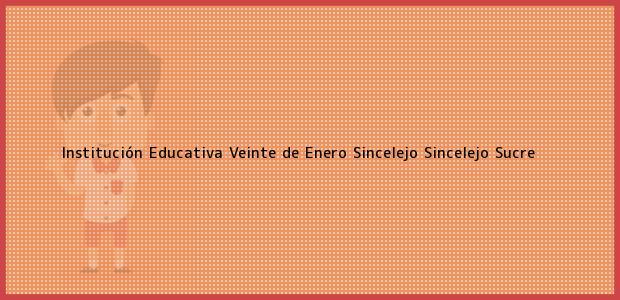 Teléfono, Dirección y otros datos de contacto para Institución Educativa Veinte de Enero Sincelejo, Sincelejo, Sucre, Colombia