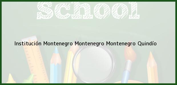 Teléfono, Dirección y otros datos de contacto para Institución Montenegro Montenegro, Montenegro, Quindío, Colombia