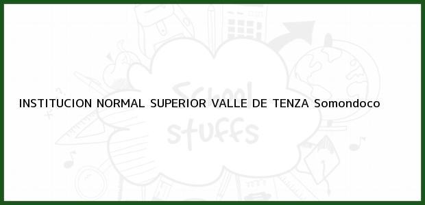 Teléfono, Dirección y otros datos de contacto para INSTITUCION NORMAL SUPERIOR VALLE DE TENZA, Somondoco, , Colombia