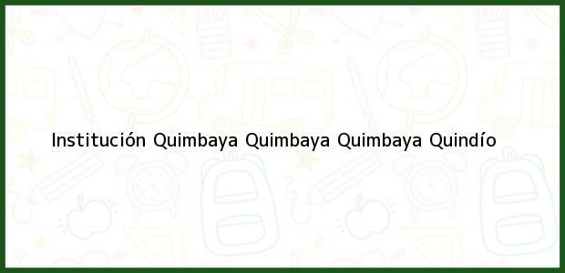 Teléfono, Dirección y otros datos de contacto para Institución Quimbaya Quimbaya, Quimbaya, Quindío, Colombia