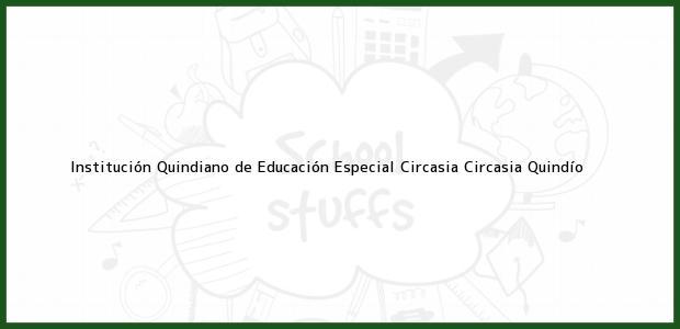 Teléfono, Dirección y otros datos de contacto para Institución Quindiano de Educación Especial Circasia, Circasia, Quindío, Colombia