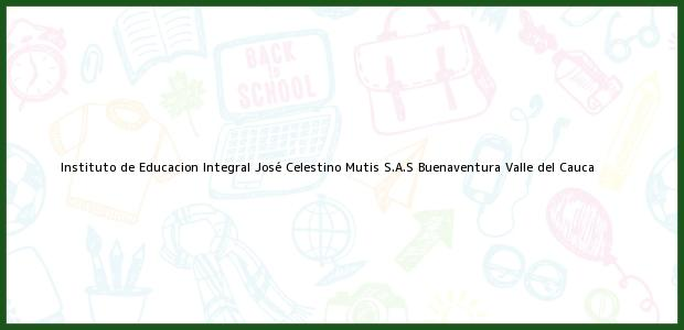 Teléfono, Dirección y otros datos de contacto para Instituto de Educacion Integral José Celestino Mutis S.A.S, Buenaventura, Valle del Cauca, Colombia