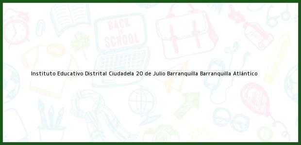 Teléfono, Dirección y otros datos de contacto para Instituto Educativo Distrital Ciudadela 20 de Julio Barranquilla, Barranquilla, Atlántico, Colombia