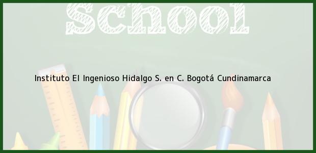 Teléfono, Dirección y otros datos de contacto para Instituto El Ingenioso Hidalgo S. en C., Bogotá, Cundinamarca, Colombia