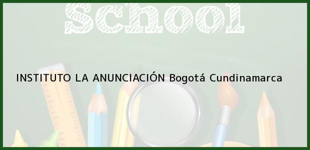 Teléfono, Dirección y otros datos de contacto para INSTITUTO LA ANUNCIACION, Bogotá, Cundinamarca, Colombia