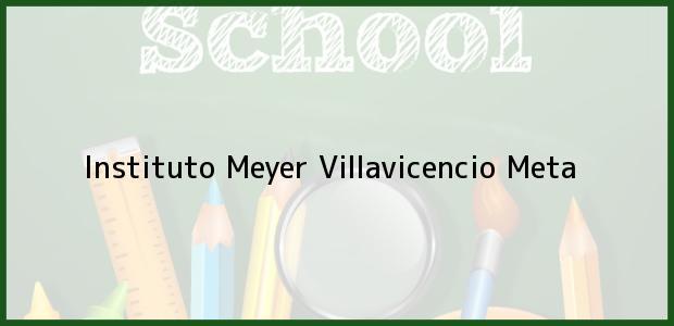 Teléfono, Dirección y otros datos de contacto para Instituto Meyer, Villavicencio, Meta, Colombia
