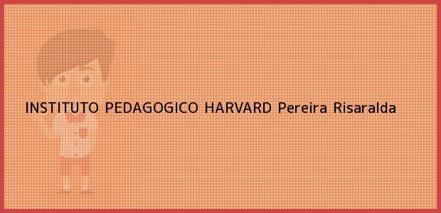 Teléfono, Dirección y otros datos de contacto para Instituto Pedagogico Harvard, Pereira, Risaralda, Colombia