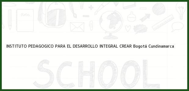 Teléfono, Dirección y otros datos de contacto para instituto Pedagógico para El Desarrollo Integral Crear, Bogotá, Cundinamarca, Colombia