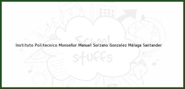 Teléfono, Dirección y otros datos de contacto para Instituto Politecnico Monseñor Manuel Sorzano Gonzalez, Málaga, Santander, Colombia