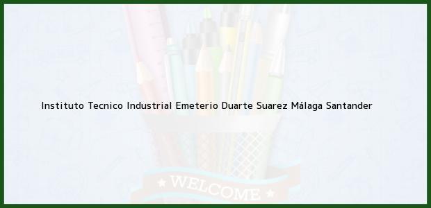 Teléfono, Dirección y otros datos de contacto para Instituto Tecnico Industrial Emeterio Duarte Suarez, Málaga, Santander, Colombia