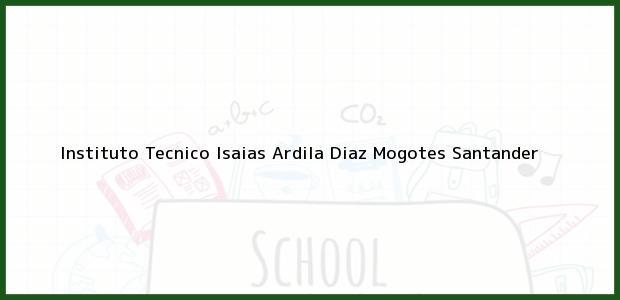 Teléfono, Dirección y otros datos de contacto para Instituto Tecnico Isaias Ardila Diaz, Mogotes, Santander, Colombia