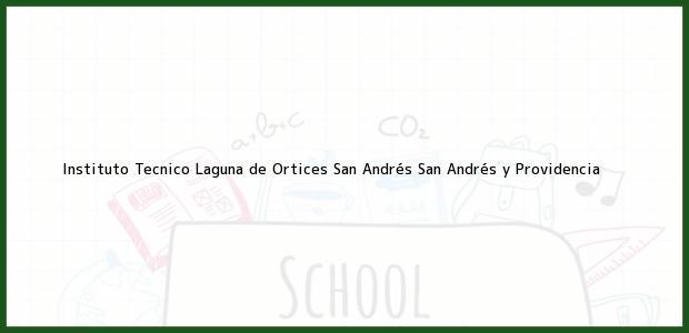Teléfono, Dirección y otros datos de contacto para Instituto Tecnico Laguna de Ortices, San Andrés, San Andrés y Providencia, Colombia