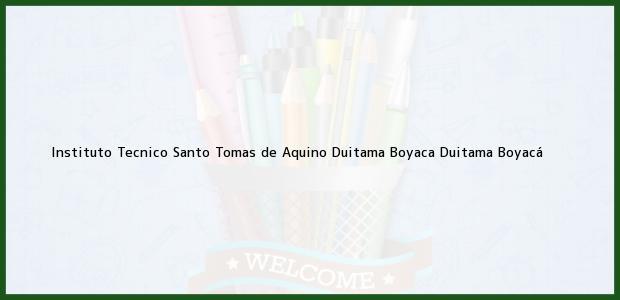 Teléfono, Dirección y otros datos de contacto para Instituto Tecnico Santo Tomas de Aquino Duitama Boyaca, Duitama, Boyacá, Colombia