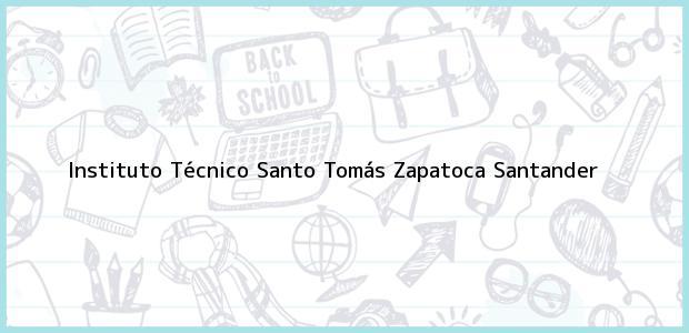 Teléfono, Dirección y otros datos de contacto para Instituto Tecnico Santo Tomas, Zapatoca, Santander, Colombia