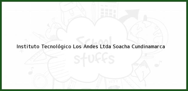 Teléfono, Dirección y otros datos de contacto para Instituto Tecnológico Los Andes Ltda, Soacha, Cundinamarca, Colombia
