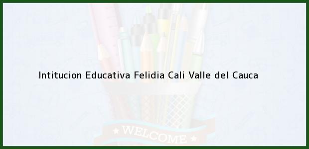 Teléfono, Dirección y otros datos de contacto para Intitucion Educativa Felidia, Cali, Valle del Cauca, Colombia
