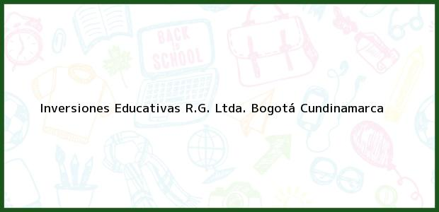 Teléfono, Dirección y otros datos de contacto para Inversiones Educativas R.G. Ltda., Bogotá, Cundinamarca, Colombia