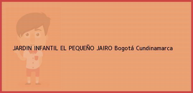 Teléfono, Dirección y otros datos de contacto para JARDIN INFANTIL EL PEQUEÑO JAIRO, Bogotá, Cundinamarca, Colombia