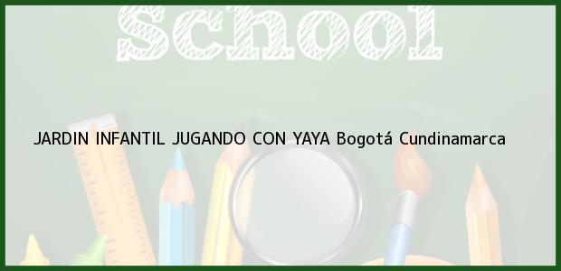 Teléfono, Dirección y otros datos de contacto para Jardín Infantil Jugando con Yaya, Bogotá, Cundinamarca, Colombia