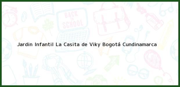 Teléfono, Dirección y otros datos de contacto para Jardin Infantil La Casita de Viky, Bogotá, Cundinamarca, Colombia