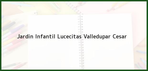 Teléfono, Dirección y otros datos de contacto para Jardin Infantil Lucecitas, Valledupar, Cesar, Colombia