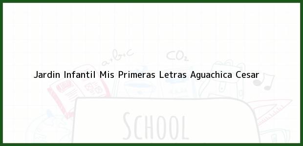 Teléfono, Dirección y otros datos de contacto para Jardin Infantil Mis Primeras Letras, Aguachica, Cesar, Colombia
